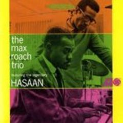 the max roach trio, featuring the legendary hasaan ibn ali